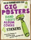 Image for How to create your own gig posters, band T-shirts, album covers & stickers  : screenprinting, photocopy art, mixed-media collage, and other guerilla poster styles