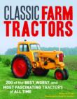 Image for Classic farm tractors  : 200 of the best, worst, and most fascinating tractors of all time