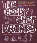 Image for The Geeky Chef Drinks: Unofficial Cocktail Recipes from Game of Thrones, Legend of Zelda, Star Trek, and More
