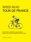 Image for Speed Read Tour de France : The History, Strategies and Intrigue Behind the World's Greatest Bicycle Race