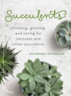 Image for Succulents  : choosing, growing, and caring for cacti and other succulents