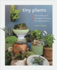 Image for Tiny Plants: Discover the Joys of Growing and Collecting Itty-Bitty Houseplants