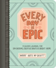 Image for Every Day is Epic: a Guided Journal for Daydreams, Creative Rants and Bright Ideas