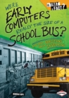 Image for Were Early Computers Really the Size of a School Bus?: And Other Questions About Inventions