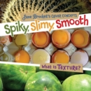 Image for Spiky, Slimy, Smooth: What Is Texture?