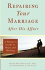 Image for Repairing your marriage after his affair  : a women's guide to hope and healing