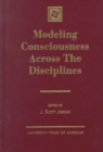 Image for Modeling consciousness across the disciplines