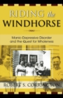 Image for Riding the Windhorse : Manic-Depressive Disorder and the Quest for Wholeness