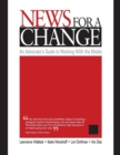 Image for News for a change  : an advocate's guide to working with the media