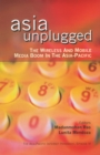 Image for Asia unplugged  : the wireless and mobile media boom in the Asia-Pacific