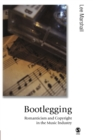 Image for Bootlegging  : romanticism and copyright in the music industry