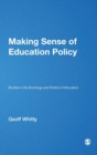 Image for Making sense of education policy  : studies in the sociology and politics of education