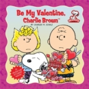 Image for Peanuts: Be My Valentine, Charlie Brown