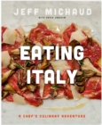 Image for Eating Italy : A Chef's Culinary Adventure