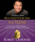 Image for Wisdom from Rich Dad, Poor Dad for Teens : The Secrets about Money--That You Don't Learn in School!