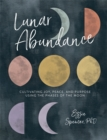 Image for Lunar abundance  : cultivating joy, peace, and purpose using the phases of the moon
