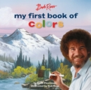 Image for Bob Ross  : my first book of colors