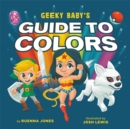 Image for Geeky Baby's Guide to Colors