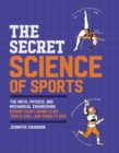 Image for The Secret Science of Sports : The Math, Physics, and Mechanical Engineering Behind Every Grand Slam, Triple Axel, and Penalty Kick