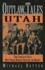 Image for Outlaw Tales of Utah : True Stories of Utah's Most Famous Rustlers, Robbers, and Bandits