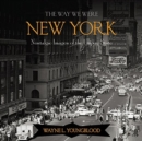 Image for The Way We Were New York : Nostalgic Images of the Empire State