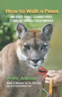 Image for How to Walk a Puma : And Other Things I Learned While Stumbling Through South America