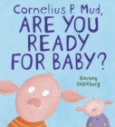 Image for Cornelius P. Mud, are you ready for baby?