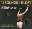 Image for Twelve rounds to glory  : the story of Muhammad Ali