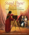Image for Stand there! she shouted  : the invincible photographer Julia Margaret Cameron