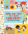 Image for How Did That Get in My Lunchbox? : The Story of Food