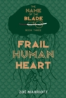 Image for Frail Human Heart: The Name of the Blade, Book Three