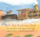 Image for Bob the Railway Dog : The True Story of an Adventurous Dog