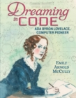 Image for Dreaming in code  : Ada Byron Lovelace, computer pioneer
