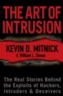Image for The art of intrusion  : the real stories behind the exploits of hackers, intruders & deceivers