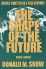 Image for The shape of the future  : world politics in a new century