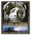 Image for Classical Myth: A Treasury of Greek and Roman Legends, Art, and History : A Treasury of Greek and Roman Legends, Art, and History