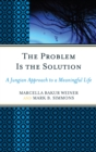 Image for The problem is the solution: a Jungian approach to a meaningful life