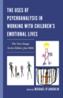 Image for The Uses of Psychoanalysis in Working with Children's Emotional Lives