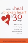Image for How to Heal a Broken Heart in 30 Days : A Day-by-Day Guide to Saying Good-bye and Getting On With Your Life