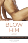 Image for Blow him away  : how to give him mind-blowing oral sex