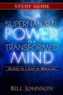 Image for The Supernatural Power of a Transformed Mind Study Guide : Access to a Life of Miracles