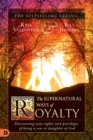 Image for The Supernatural Ways of Royalty : Discovering Your Rights and Privileges of Being a Son or Daughter of God