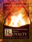 Image for The Supernatural Ways of Royalty Leader's Guide : Discovering Your Rights and Privileges of Being a Son or Daughter of God