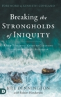 Image for Breaking the Strongholds Iniquity : A New Testament Guide to Cleansing Your Generational Bloodline