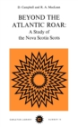 Image for Beyond the Atlantic Roar : A Study of the Nova Scotia Scots