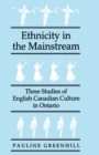 Image for Ethnicity in the mainstream: three studies of English Canadian culture in Ontario