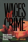 Image for Wages of Crime: Black Markets Illegal Finance and the Underworld Economy.