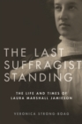 Image for The last suffragist standing  : the life and times of Laura Marshall Jamieson