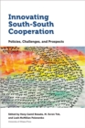 Image for Innovating South-South Cooperation: Policies, Challenges and Prospects