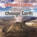 Image for Earthquakes Eruptions and Other Events That Change Earth
